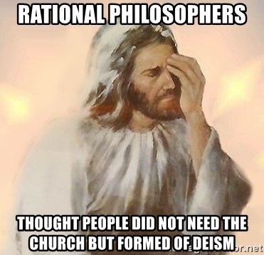 Facepalm Jesus - rational philosophers thought people did not need the church but formed of deism