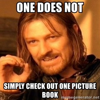 One Does Not Simply - one does not simply check out one picture book