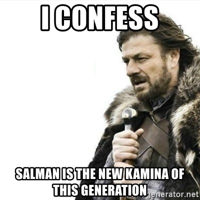 Prepare yourself - I Confess Salman is the New kamina of this Generation