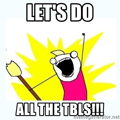 All the things - Let's do all the tbls!!!