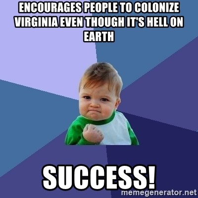 Success Kid - encourages people to colonize virginia even though it's hell on earth SUCCESS!