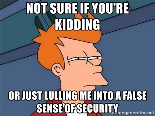 Futurama Fry - Not sure if you're kidding Or just lulling me into a false sense of security
