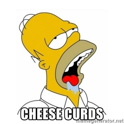Homer Simpson Drooling -  Cheese Curds