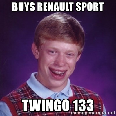 Bad Luck Brian - buys renault sport twingo 133