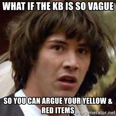 Conspiracy Keanu - what if the KB is so vague so you can argue your yellow & red items