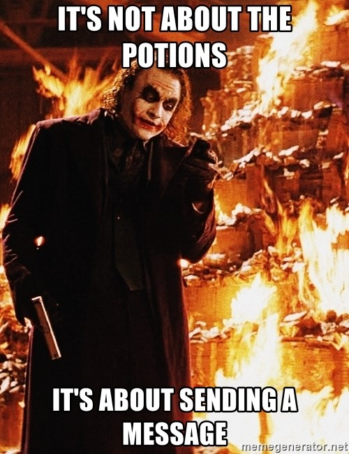 It's about sending a message - IT's not about the Potions  IT's about sending a message