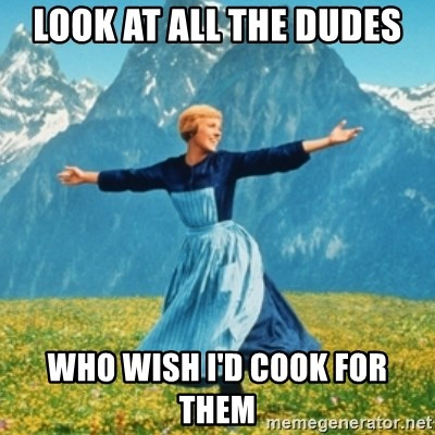 Sound Of Music Lady - Look at all the dudes who wish i'd cook for them