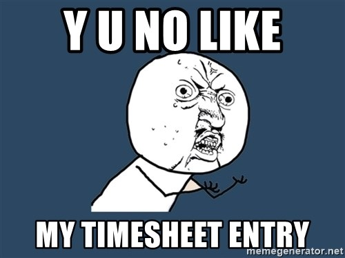 Y U No - Y U NO Like My timesheet entry
