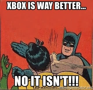 batman slap robin - Xbox is way better... no it isn't!!!