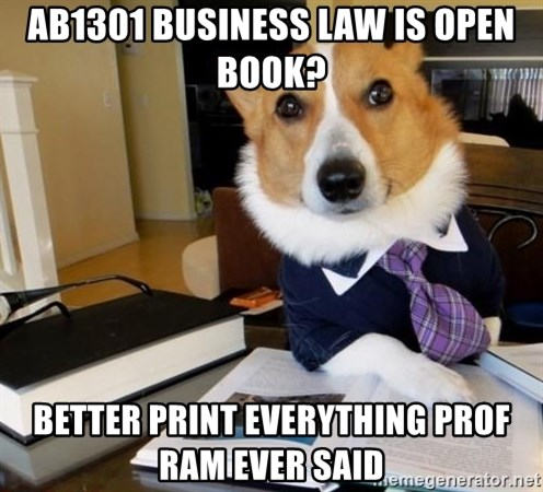 Dog Lawyer - AB1301 Business Law is open book? Better print everything prof ram ever said