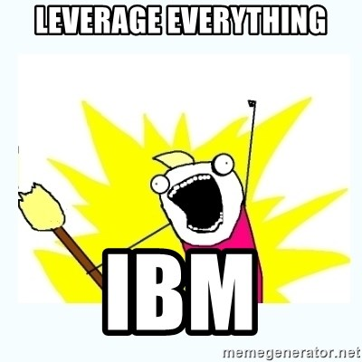 All the things - Leverage everything ibm