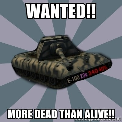 TERRIBLE E-100 DRIVER - wanted!! more dead than alive!!