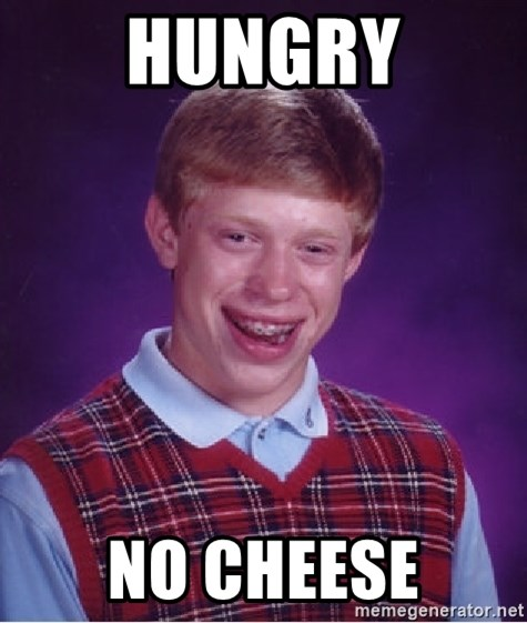 Bad Luck Brian - Hungry no cheese