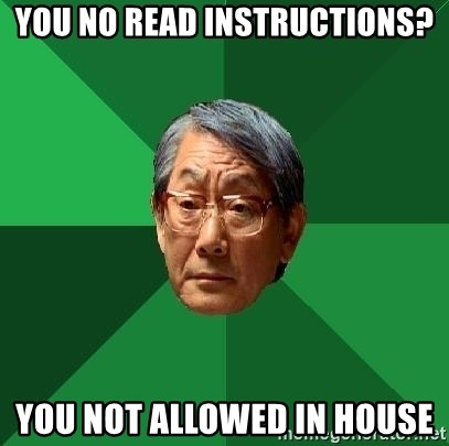 High Expectations Asian Father - You no read instructions? you not allowed in house