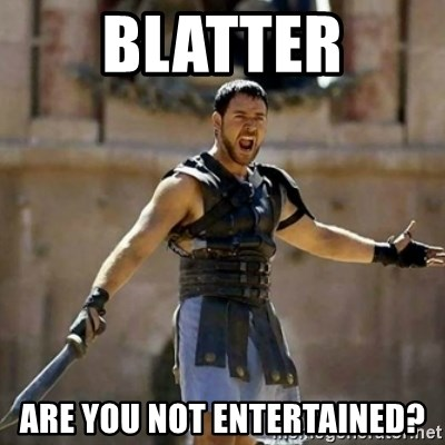 GLADIATOR - blatter ARE YOU NOT ENTERTAINED?
