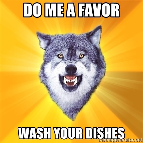 Courage Wolf - Do me a Favor Wash your dishes