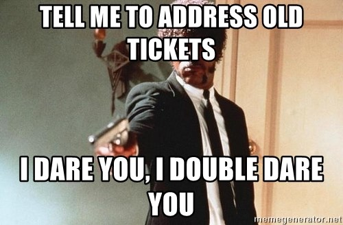 I double dare you - Tell me to address old tickets I dare you, I double Dare you