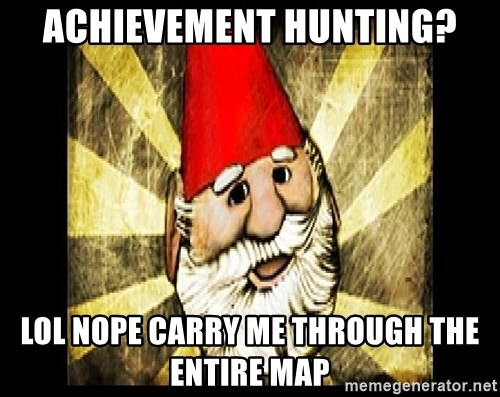 Gnome Chompski - Achievement Hunting? lol nope carry me through the entire map