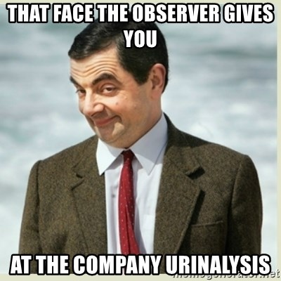 MR bean - That face the observer gives you at the company urinalysis