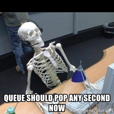 Skeleton computer -  qUEUE SHOULD POP ANY SECOND NOW