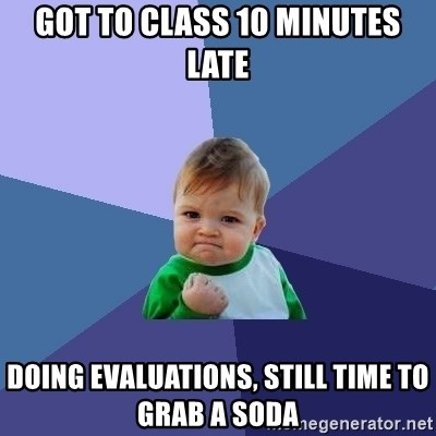 Success Kid - Got to class 10 minutes late Doing evaluations, still time to grab a soda