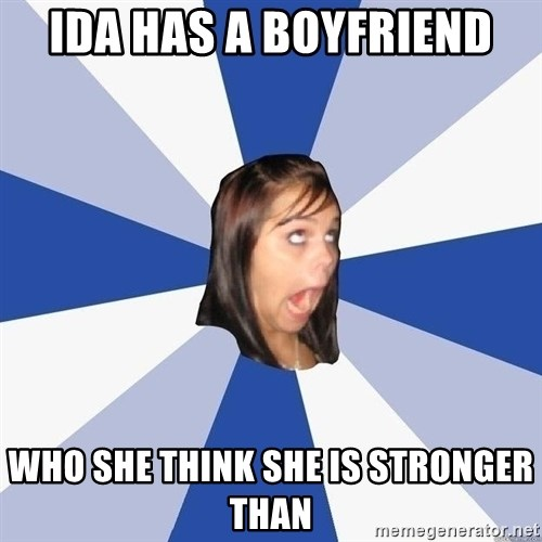 Annoying Facebook Girl - Ida has a boyfriend who she think she is stronger than