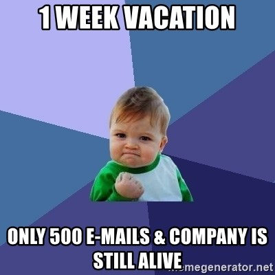 Success Kid - 1 week vacation only 500 e-mails & company is still alive