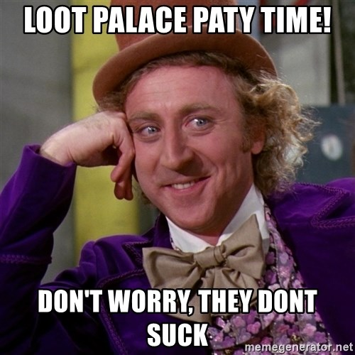 Willy Wonka - Loot palace paty time! Don't worry, they dont suck
