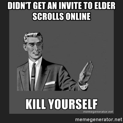 kill yourself guy - Didn't get an invite to elder scrolls online