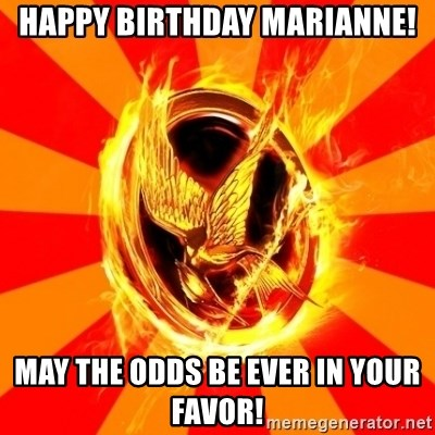 Typical fan of the hunger games - Happy birthday marianne! may the odds be ever in your favor!