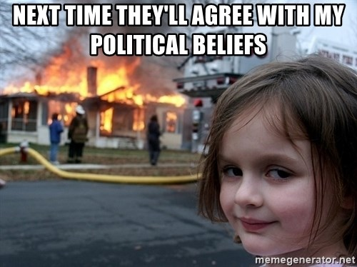 Disaster Girl - Next time they'll agree with my political beliefs