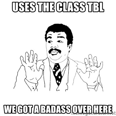 we got a badass over here - uses the class TBL we got a badass over here