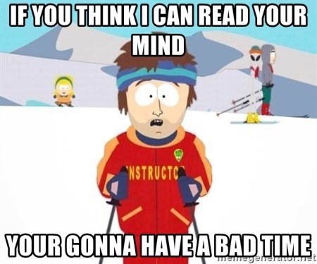 South Park Ski Teacher - If you think i can read your mind your gonna have a bad time