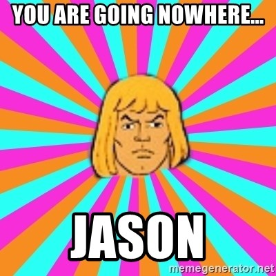 He-Man - YOU ARE GOING NOWHERE... JASON