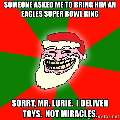Santa Claus Troll Face - someone asked me to bring him an eagles super bowl ring sorry, mr. lurie.  i deliver toys.  not miracles.