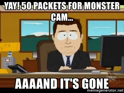 south park aand it's gone - yay! 50 packets for monster cam... aaaand it's gone