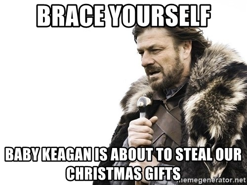Winter is Coming - Brace Yourself baby keagan is about to steal our christmas gifts