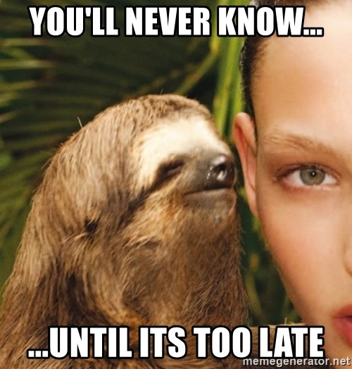 The Rape Sloth - You'll never know... ...until its too late