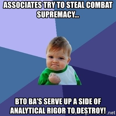 Success Kid - associates try to steal combat supremacy... bto ba's serve up a side of analytical rigor to destroy!