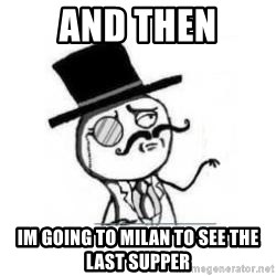 Feel Like A Sir - And then Im going to milan to see the last supper