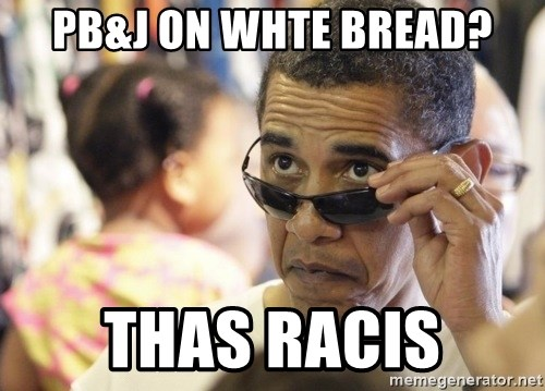 Obamawtf - pb&j on whte bread? thas racis