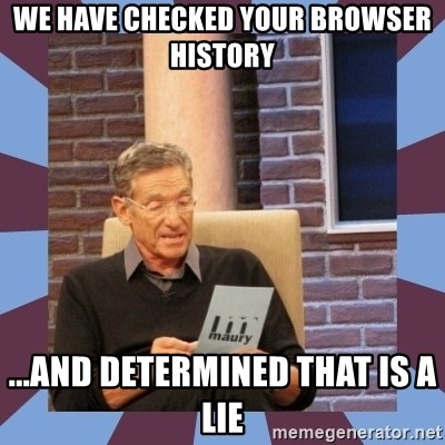 maury povich lol - We have checked your browser history ...and determined that is a lie