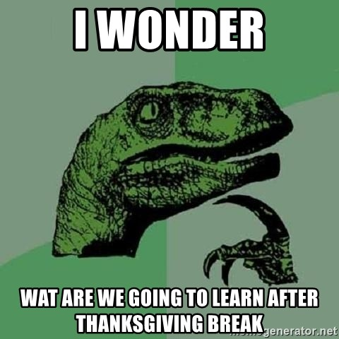Philosoraptor - i wonder wat are we going to learn after thanksgiving break
