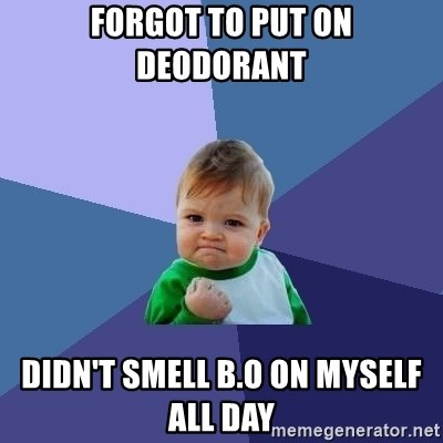 Success Kid - Forgot to put on deodorant  Didn't smell b.o on myself all day