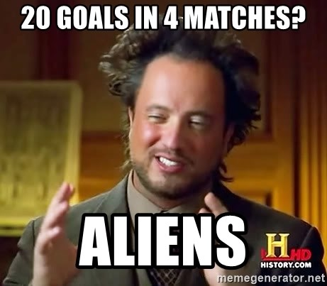 Ancient Aliens - 20 goals in 4 matches? aliens