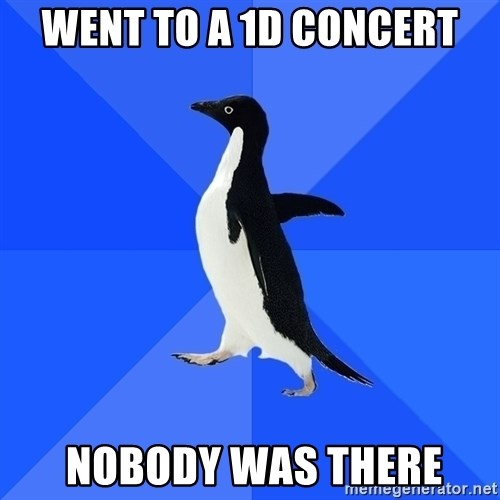 Socially Awkward Penguin - went to a 1D concert  nobody was there