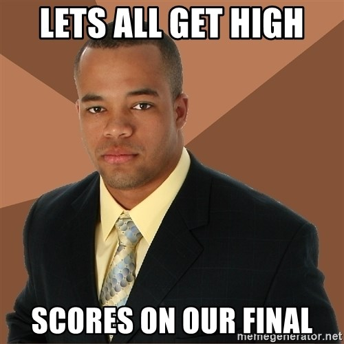 Successful Black Man - LETS ALL GET HIGH Scores on our final