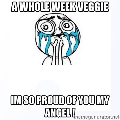 YES YOU CAN - a whole week veggie im so proud of you my angel !