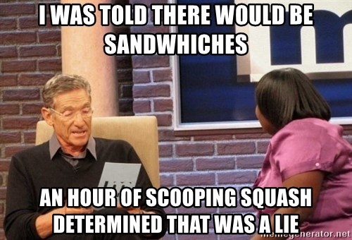 Maury Lie Detector - I was told there would be sandwhiches an hour of scooping squash determined that was a lie