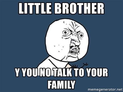 Y U No - Little brother y you no talk to your family